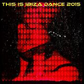 This Is Ibiza Dance 2015 (Top 50 Extended Tracks for DJs Electro House Session) by Various Artists