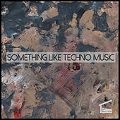 Something Like Techno Music by Various Artists