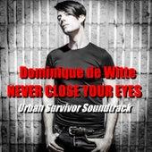 Never Close Your Eyes (Urban Survivor Soundtrack) de Dominique de Witte