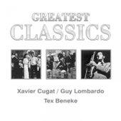 Greatest Classics: Xavier Cugat, Guy Lombardo, Tex Beneke by Various Artists