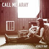 Call Me A Ray by Ashley Ray