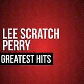 Lee Scratch Perry Greatest Hits by Lee