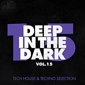 Deep in the Dark, Vol. 15 - Tech House & Techno Selection by Various Artists