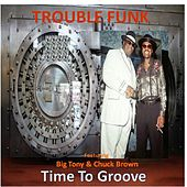 Time to Groove (feat. Big Tony & Chuck Brown) by Trouble Funk