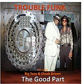 The Good Part (feat. Big Tony & Chuck Brown) by Trouble Funk