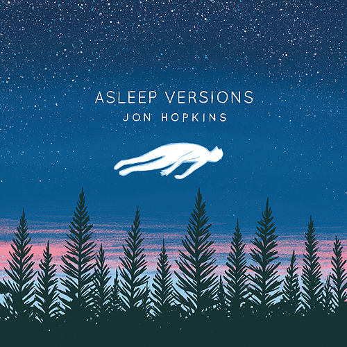 Asleep Versions by Jon Hopkins