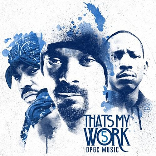 Snoop Dogg Presents: That's My Work Vol. 5 (Deluxe Edition) von Tha Dogg Pound