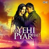 Kya Yehi Pyar Hai - Love Hits from Bollywood by Various Artists