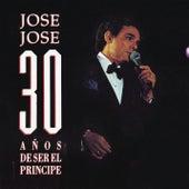 José José 30 Años de Ser el Príncipe de Jose Jose