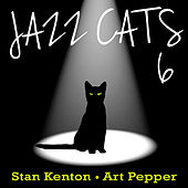Jazz Cats, Vol. 6 - Stan Kenton and Art Pepper by Various Artists