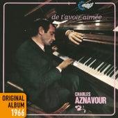 De t'avoir aimée… (Remastered 2014) de Charles Aznavour