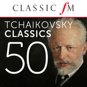 50 Tchaikovsky Classics (By Classic FM) von Various Artists