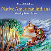 Native American Indians: Releasing Trance Music by Gomer Edwin Evans
