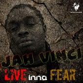 Live Inna Fear by Jah Vinci