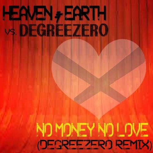 No Money No Love (Degreezero Remix) de Heaven & Earth