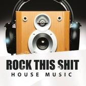 Rock This Shit - House Music de Various Artists