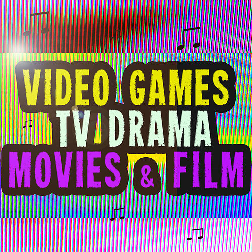 Video Games TV Drama Movies & Film by Various Artists