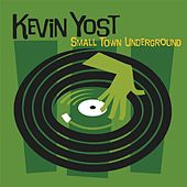 Small Town Underground Mixed by Kevin Yost by Various Artists