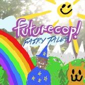 Fairy Tales de Futurecop!