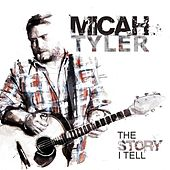 The Story I Tell by Micah Tyler
