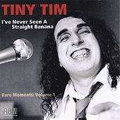 Rare Moments, Vol. 1: I've Never Seen a Straight Banana von Tiny Tim