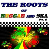 The Roots of Reggae and Ska, Pt. 6 by Various Artists