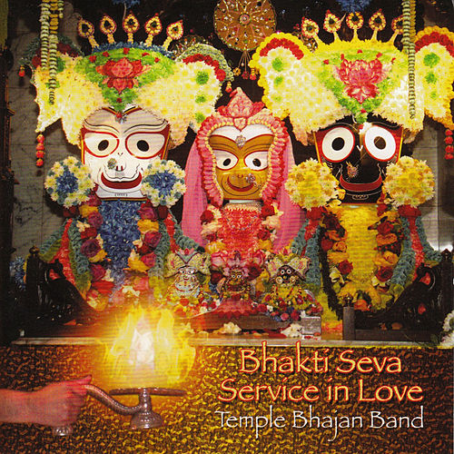 Bhakti Seva - Service in Love by Temple Bhajan Band