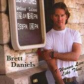I Wanna Live Like That by Brett Daniels
