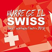 Hurregeil Swiss - Deep Tech House Electro 2014 de Various Artists