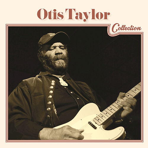 Otis Taylor Collection by Otis Taylor
