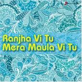 Ranjha Vi Tu Mera Maula Vi Tu by Various Artists