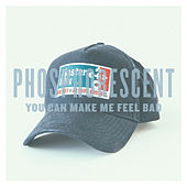 You Can Make Me Feel Bad - Single by Phosphorescent