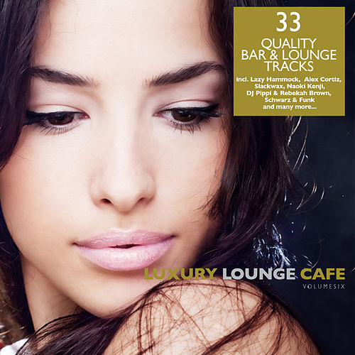 Luxury Lounge Cafe, Vol. 6 - 33 Quality Bar & Lounge Tracks by Various Artists