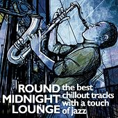 Round Midnight Lounge (The Best Chillout Tracks with a Touch of Jazz) von Various Artists