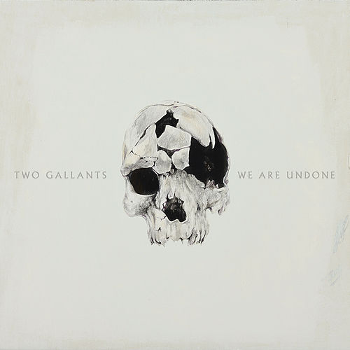 We Are Undone by Two Gallants