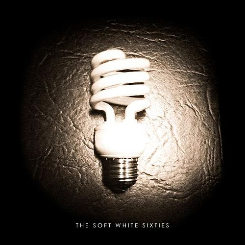 The Soft White Sixties by The Soft White Sixties