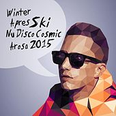 Winter Après Ski Nu Disco Cosmic Arosa 2015 de Various Artists