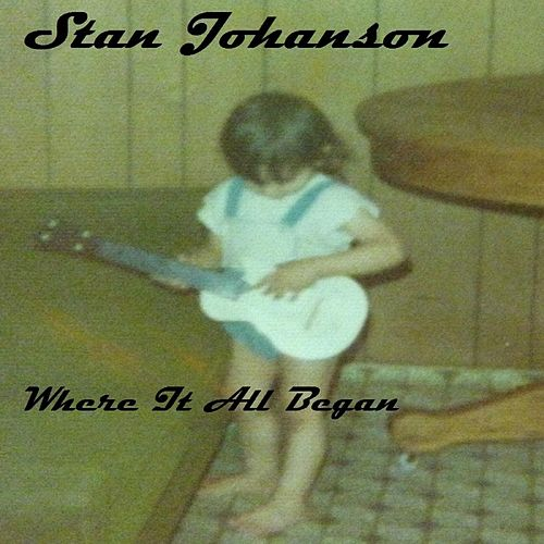 Where It All Began by Stan Johanson