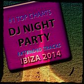 #1 Top Charts DJ Night Party Extended Tracks Ibiza 2014 (100 Songs the Best of Dance 2014) by Various Artists