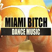Miami Bitch Dance Music by Various Artists