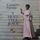 I Must Tell Jesus by Cassietta George
