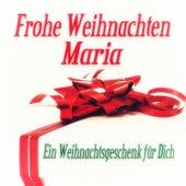 Frohe Weihnachten Maria - Ein Weihnachtsgeschenk für Dich de Various Artists