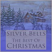 Silver Bells: The Best of Christmas Featuring Joy to the World, Silent Night, Jingle Bells, The First Noel, O Holy Night, Feliz Navidad, & Other Christmas Classics! by Various Artists
