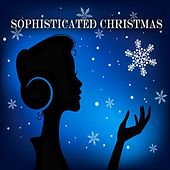 Sophisticated Christmas (The Most Beautiful Christmas Carols) by Various Artists