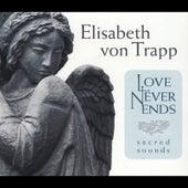 Love Never Ends by Elisabeth Von Trapp