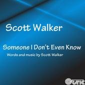 Someone I Don't Even Know de Scott Walker