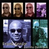 Let Me Be Frank de Frank Senior
