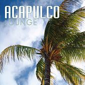 Acapulco Lounge: Chill Out by Various Artists
