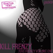 Juke Frenzy Volume 1 by Kill Frenzy
