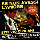 Se non avessi L'Amore (Original Motion Picture Soundtrack) by Stelvio Cipriani